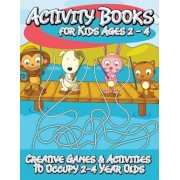 Activity Books for Kids 2 - 4 (Creative Games & Activities to Occupy 2-4 Year Olds), Paperback