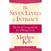 The Seven Levels of Intimacy: The Art of Loving and the Joy of Being Loved, Paperback