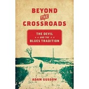 Beyond the Crossroads: The Devil and the Blues Tradition, Paperback/Adam Gussow