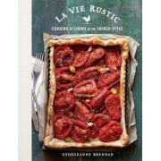 La Vie Rustic: Cooking and Living in the French Style, Hardcover