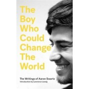Boy Who Could Change the World. The Writings of Aaron Swartz, Paperback/***