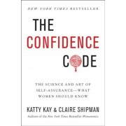 The Confidence Code: The Science and Art of Self-Assurance---What Women Should Know, Hardcover