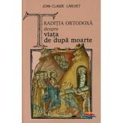 Editura Sophia Traditia ortodoxa despre viata de dupa moarte - j-c. larchet