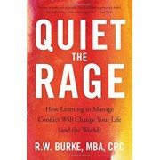 Quiet the Rage: How Learning to Manage Conflict Will Change Your Life (and the World), Paperback/R. W. Burke