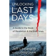 Unlocking the Last Days: A Guide to the Book of Revelation and the End Times, Paperback/Jeff Lasseigne