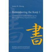 Remembering the Kanji Volume 1 A Complete Course on How Not to Forget the Meaning and Writing of Japanese Characters
