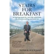 Stairs for Breakfast: An Inspiring Memoir by a Man with Cerebral Palsy Who Doesn't Let Anything Stand in His Way
