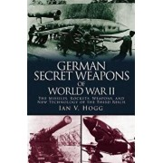 German Secret Weapons of World War II: The Missiles, Rockets, Weapons, and New Technology of the Third Reich, Paperback/Ian V. Hogg