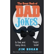 The Great Book of Dad Jokes: So Bad and Corny Jokes, They're Good!, Paperback/Jim Hogan