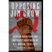 Opposing Jim Crow: African Americans and the Soviet Indictment of U.S. Racism, 1928-1937, Paperback/Meredith L. Roman