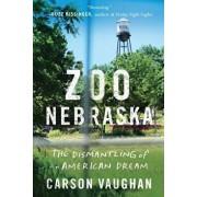 Zoo Nebraska: The Dismantling of an American Dream, Hardcover/Carson Vaughan