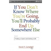 If You Don't Know Where You're Going, You'll Probably End Up Somewhere Else: Finding a Career and Getting a Life, Paperback