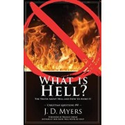 What is Hell?: The Truth About Hell and How to Avoid It, Paperback/J. D. Myers