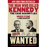 The Man Who Killed Kennedy: The Case Against LBJ, Paperback/Roger Stone