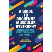 A Guide to Duchenne Muscular Dystrophy: Information and Advice for Teachers and Parents, Paperback