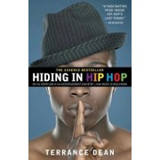 Hiding in Hip Hop: On the Down Low in the Entertainment Industry--From Music to Hollywood, Paperback/Terrance Dean