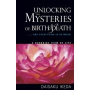 Unlocking the Mysteries of Birth & Death: . . . and Everything in Between, a Buddhist View Life, Paperback
