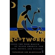 Rootwork: Using the Folk Magick of Black America for Love, Money, and Success, Paperback/Tayannah Lee McQuillar
