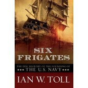 Six Frigates: The Epic History of the Founding of the U.S. Navy, Hardcover