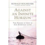 Against an Infinite Horizon: The Finger of God in Our Everyday Lives, Paperback