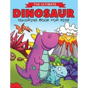 The Ultimate Dinosaur Coloring Book for Kids: Fun Children's Coloring Book for Boys & Girls with 50 Adorable Dinosaur Pages for Toddlers & Kids to Col, Paperback/Feel Happy Books