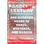 The Pandemic Century: One Hundred Years of Panic, Hysteria, and Hubris, Hardcover/Mark Honigsbaum