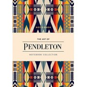The Art of Pendleton Notebook Collection (Pattern Notebooks, Artistic Notebooks, Artist Notebooks, Lined Notebooks)/Pendleton Woolen Mills
