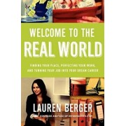 Welcome to the Real World: Finding Your Place, Perfecting Your Work, and Turning Your Job Into Your Dream Career, Paperback/Lauren Berger
