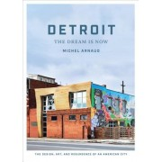 Detroit: The Dream Is Now: The Design, Art, and Resurgence of an American City, Hardcover