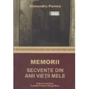 Memorii. Secvente din anii vietii mele - Alexandru Pantea