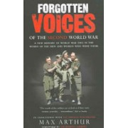 Forgotten Voices of the Second World War - A New History of the Second World War in the Words of the Men and Women Who Were There (9780091897352)