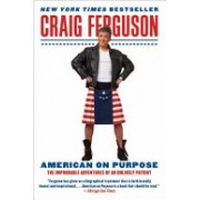 American on Purpose - The Improbable Adventures of an Unlikely Patriot (Ferguson Craig)(Paperback) (9780061998492)