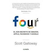 Four. El Adn Secreto de Amazon, Apple, Facebook Y Google / The Four: The Hidden DNA of Amazon, Apple, Facebook, and Google, Paperback/Scott Galloway