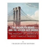 The Brooklyn Bridge and the Golden Gate Bridge: The History of America's Most Famous Bridges