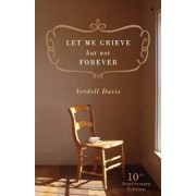 Let Me Grieve, But Not Forever: A Journey Out of the Darkness of Loss, Paperback/Verdell Davis
