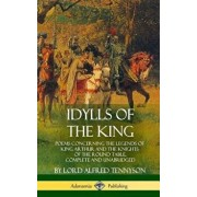 Idylls of the King: Poems Concerning the Legends of King Arthur and the Knights of the Round Table, Complete and Unabridged (Hardcover)/Lord Alfred Tennyson
