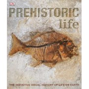 Prehistoric Life: The Definitive Visual History of Life on Earth, Paperback