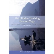 The Hidden Teaching Beyond Yoga: The Path to Self-Realization and Philosophic Insight, Volume 1, Paperback/Paul Brunton
