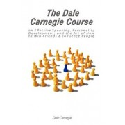 The Dale Carnegie Course on Effective Speaking, Personality Development, and the Art of How to Win Friends & Influence People, Paperback/Dale Carnegie
