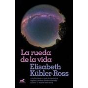 La Rueda de la Vida / The Wheel of Life, Paperback/Elisabeth Kubler-Ross
