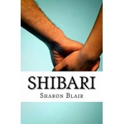 Shibari: Japanese Bondage Techniques: Learn the Most Popular Japanese Art of Seduction, Paperback/Sharon Blair