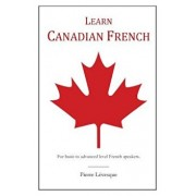 Learn Canadian French, Paperback/Pierre Levesque
