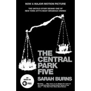 The Central Park Five: The Untold Story Behind One of New York City's Most Infamous Crimes, Paperback/Sarah Burns