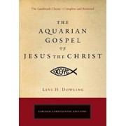 The Aquarian Gospel of Jesus the Christ: The Philosophic and Practical Basis of the Religion of the Aquarian Age of the World and of the Church Univer, Paperback/Levi H. Dowling