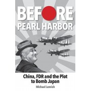 Before Pearl Harbor: China, FDR and the Plot to Bomb Japan, Paperback/Michael Lemish