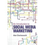 An Introduction to Social Media Marketing by Alan Charlesworth