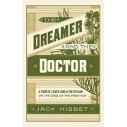 The Dreamer and the Doctor: A Forest Lover and a Physician on the Edge of the Frontier, Hardcover/Jack Nisbet