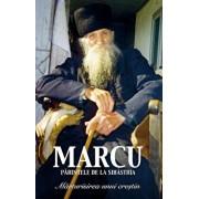 Parintele Marcu de la Sihastria. Marturisirea unui crestin -reeditare/Monah Filoteu Balan