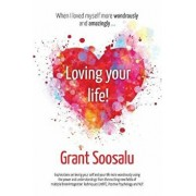 Loving Your Life!: Explorations on Loving Your Self and Your Life More Wondrously Using the Power of Mbit, Positive Psychology & Nlp, Paperback/Grant Soosalu