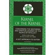 Kernel of the Kernel: Concerning the Wayfaring and Spiritual Journey of the People of Intellect (Risala-Yi Lubb Al-Lubab Dar Sayr Wa Suluk-I, Paperback/Sayyid Muhammad Husayn Tabatabai